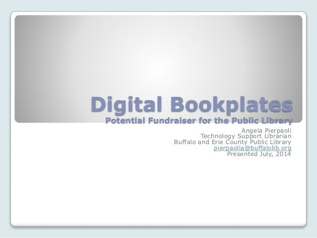 Digital Bookplates Potential Fundraiser for the Public Library Angela Pierpaoli Technology Support Librarian Buffalo and E...