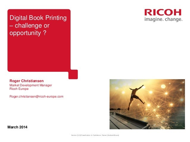 Version: [3.3] Classification: In Confidence Owner: [Graham Moore] March 2014 Digital Book Printing – challenge or opportu...