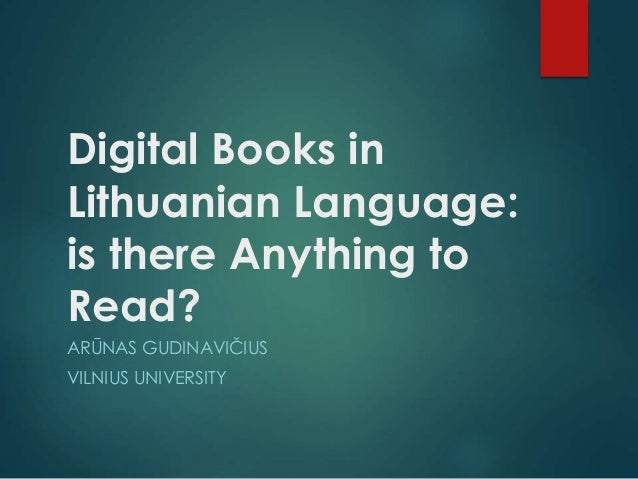 Digital Books in Lithuanian Language: is there Anything to Read? ARŪNAS GUDINAVIČIUS  VILNIUS UNIVERSITY