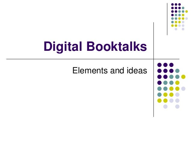 Digital Booktalks Elements and ideas