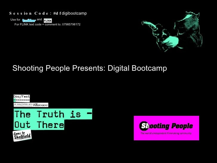 Shooting People Presents: Digital Bootcamp Session Code: #df digibootcamp For FLINK text code + comment to: 07985798172  U...