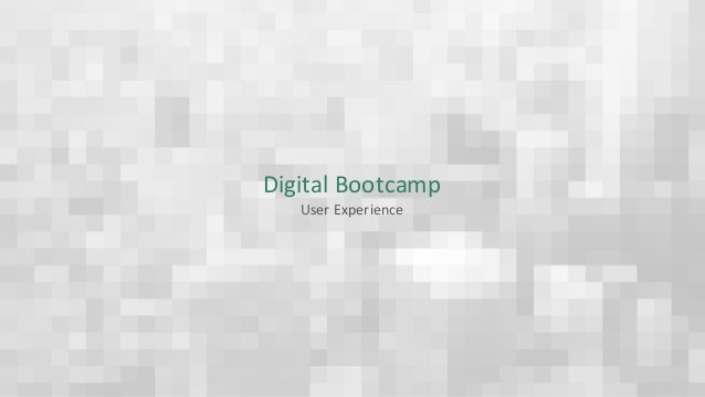 Digital	Bootcamp User	Experience
