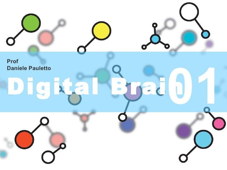 01 Prof Daniele Pauletto Digital Brain   l'evoluzione dell'intelligenza nella società digitale