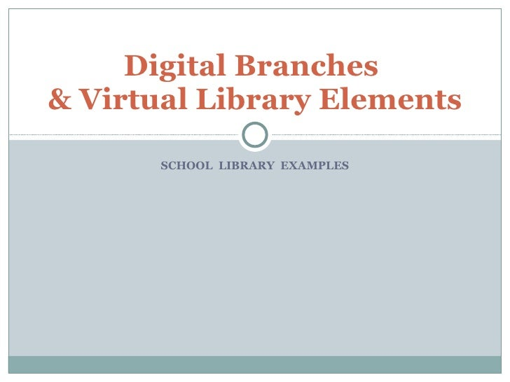 SCHOOL  LIBRARY  EXAMPLES Digital Branches  & Virtual Library Elements