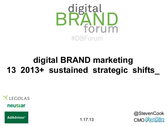 #DBForum      digital BRAND marketing13 2013+ sustained strategic shifts_                             @StevenCook         ...