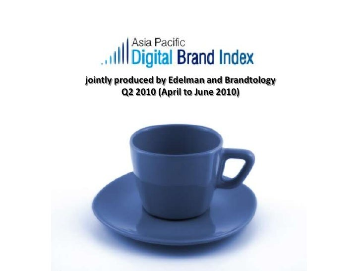 jointlyproduced by Edelman and BrandtologyQ2 2010 (April to June 2010)<br />