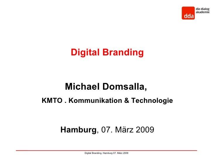 Digital Branding         Michael Domsalla, KMTO . Kommunikation & Technologie        Hamburg, 07. März 2009             Di...
