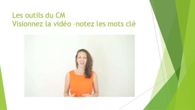Les outils du CM Visionnez la vidéo –notez les mots clé