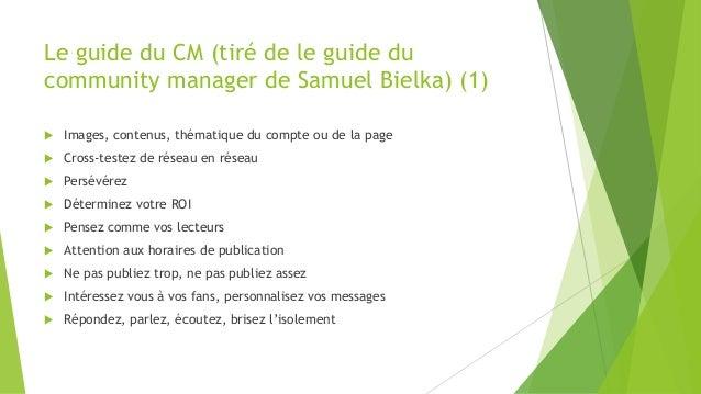 Le guide du CM (tiré de le guide du community manager de Samuel Bielka) (1)  Images, contenus, thématique du compte ou de...