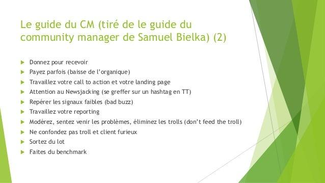Le guide du CM (tiré de le guide du community manager de Samuel Bielka) (2)  Donnez pour recevoir  Payez parfois (baisse...