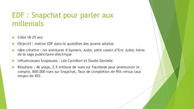 EDF : Snapchat pour parler aux millenials  Cible 18-25 ans  Objectif : mettre EDF dans le quotidien des jeunes adultes ...