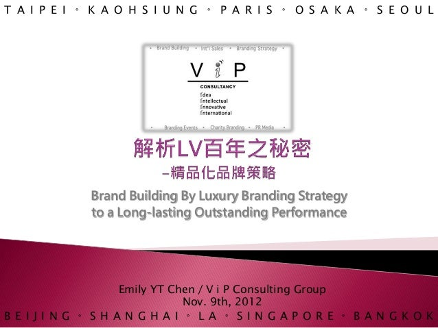 T A I P E I 。 K A O H S I U N G 。 P A R I S 。 O S A K A 。 S E O U L              Brand Building By Luxury Branding Strateg...