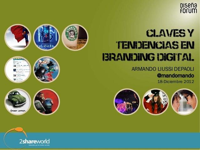 ARMANDO LIUSSI DEPAOLI           @mandomando                 18-Diciembre 2012Claves y tendencias en branding digital