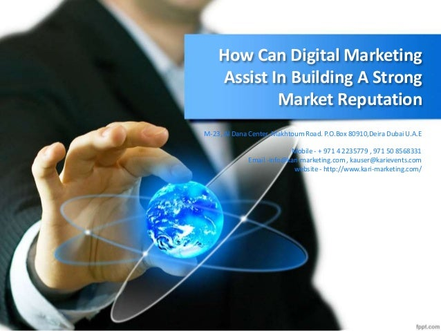 How Can Digital Marketing Assist In Building A Strong Market Reputation M-23, Al Dana Center, Makhtoum Road. P.O.Box 80910...