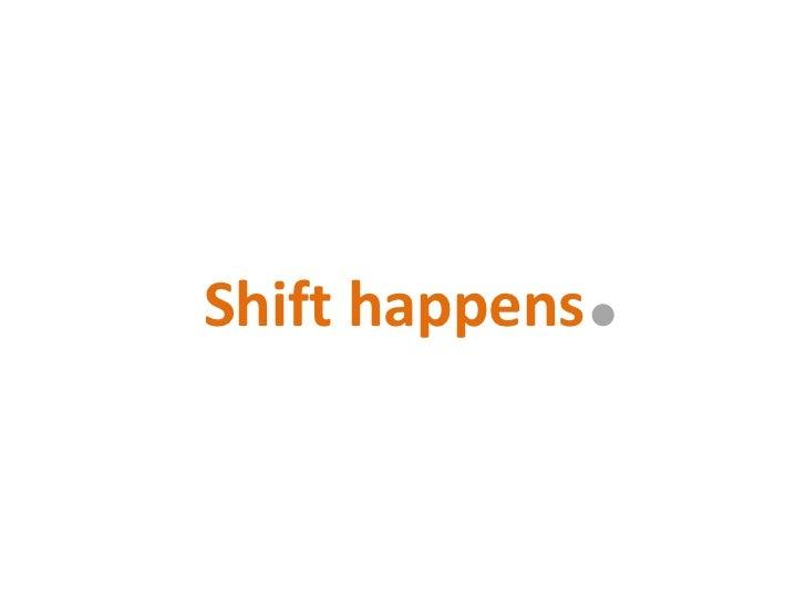 Shift happens<br />