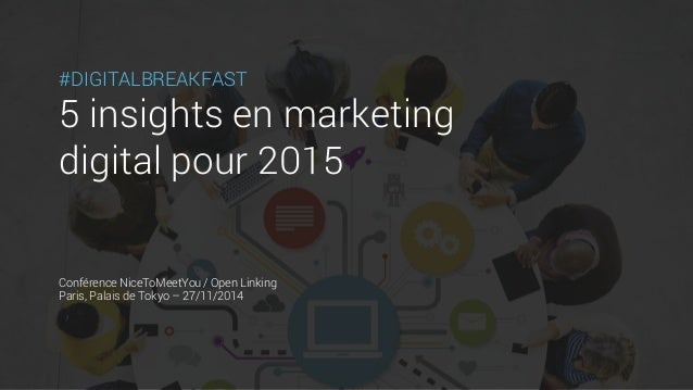 #DIGITALBREAKFAST  5 insights en marketing  digital pour 2015  Conférence NiceToMeetYou / Open Linking  Paris, Palais de T...