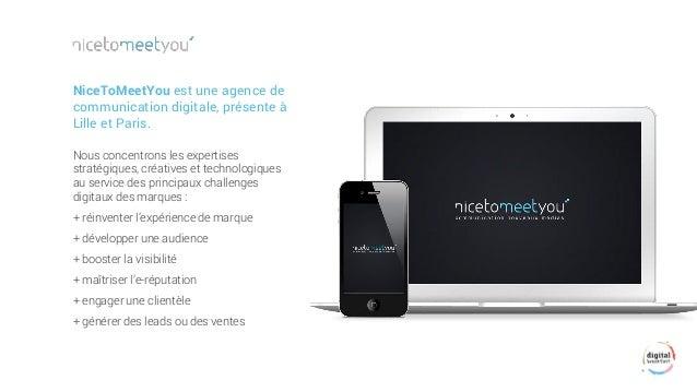 NiceToMeetYouest une agence de communication digitale, présente à Lille et Paris.  Nous concentrons les expertises stratég...