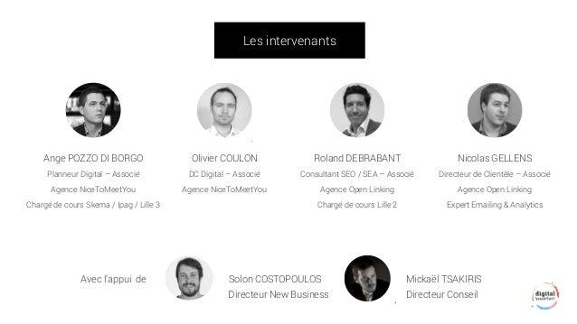 Les intervenants  Ange POZZO DI BORGO  Planneur Digital –Associé  Agence NiceToMeetYou  Chargé de cours Skema / Ipag / Lil...
