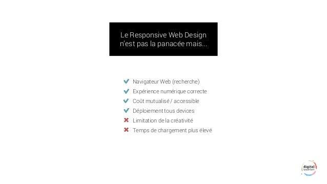 Le Responsive Web Design n'est pas la panacée mais...  Navigateur Web (recherche)  Expérience numérique correcte  Coût mut...