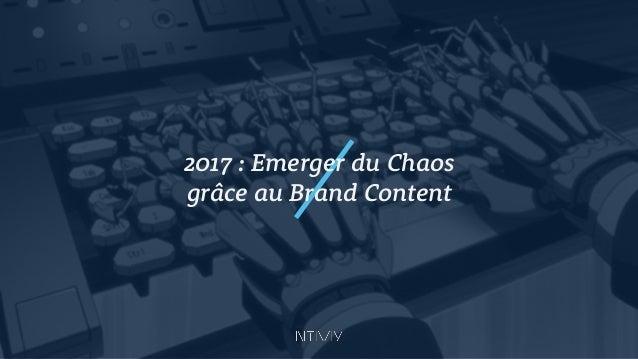 2017 : Emerger du Chaos grâce au Brand Content