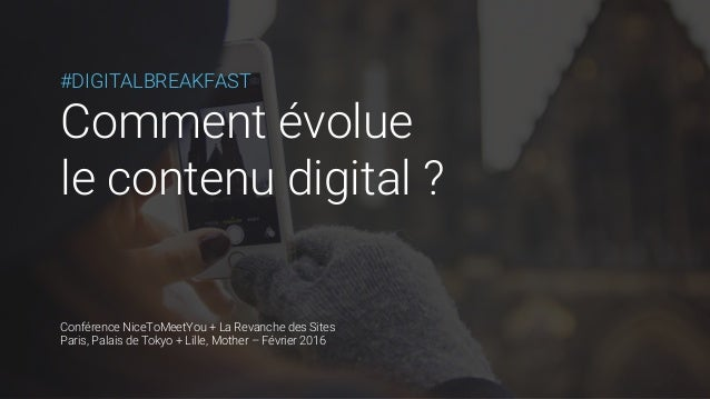 #DIGITALBREAKFAST Comment évolue le contenu digital ? Conférence NiceToMeetYou + La Revanche des Sites Paris, Palais de To...