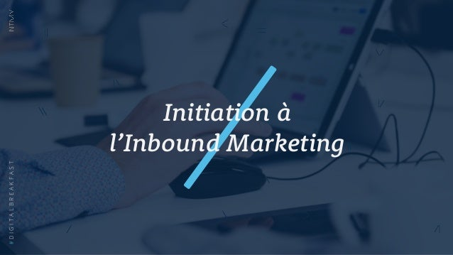 Initiation à l'Inbound Marketing #DIGITALBREAKFAST