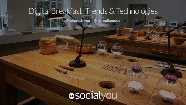 Digital Breakfast: Trends & Technologies @hellosocialyou @homeofbombay