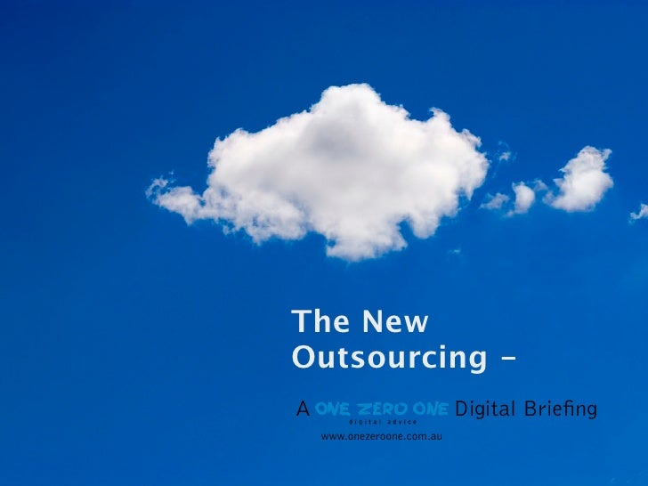 The New Outsourcing - A                           Digital Brie ng     www.onezeroone.com.au