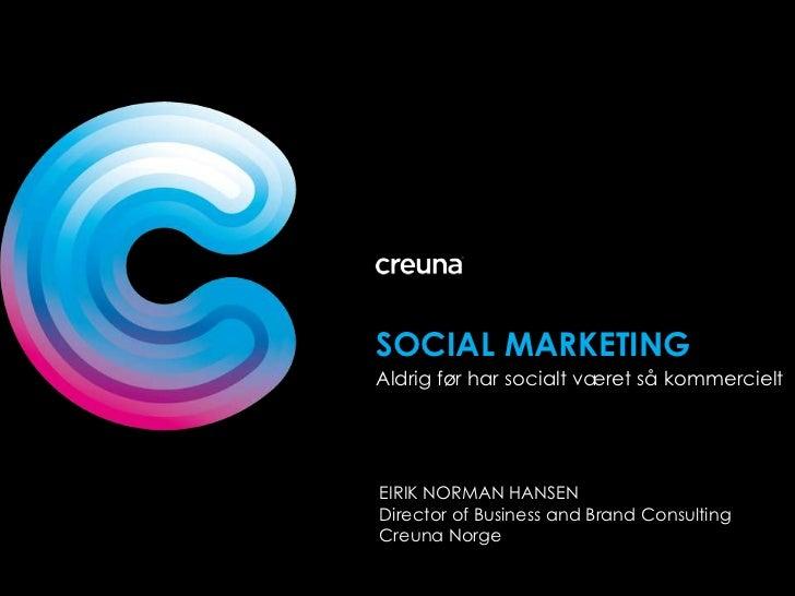 SOCIAL MARKETING Aldrig før har socialt været så kommercielt     EIRIK NORMAN HANSEN Director of Business and Brand Consul...