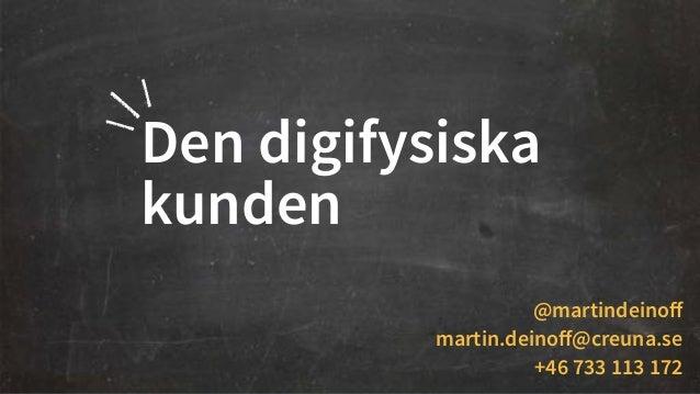 Den digifysiska  kunden  @martindeinoff  martin.deinoff@creuna.se  +46 733 113 172