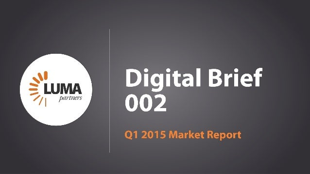 LUMApartners Digital Brief 002 Q1 2015 Market Report