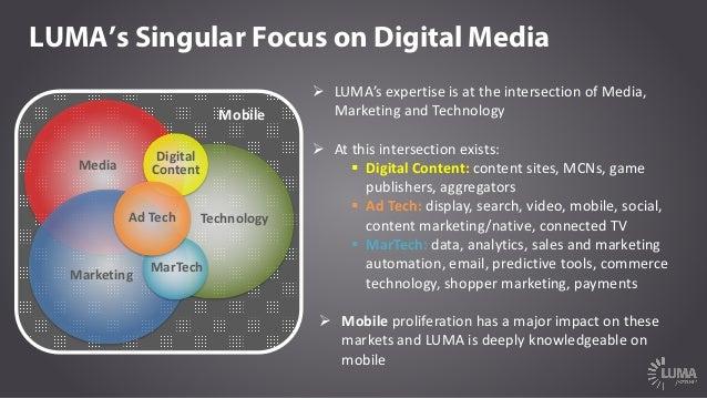 Mobile LUMA's Singular Focus on Digital Media Technology Media Marketing MarTech Digital Content AdTech Ø LUMA'sexpertis...