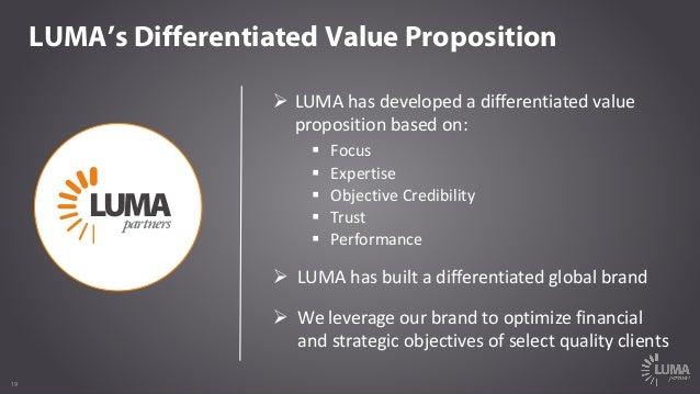 1919 LUMA's Differentiated Value Proposition Ø LUMAhasdevelopedadifferentiatedvalue propositionbasedon: § Focus § ...