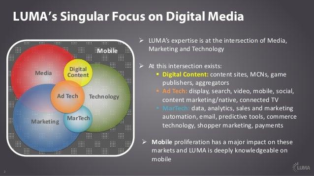 2 Mobile LUMA's Singular Focus on Digital Media Technology Media Marketing MarTech Digital Content AdTech Ø LUMA'sexpert...