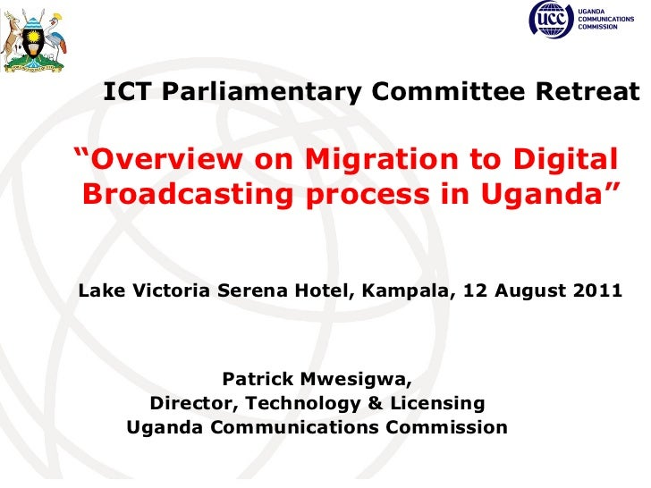 Patrick Mwesigwa, Director, Technology & Licensing Uganda Communications Commission   ICT Parliamentary Committee Retreat ...