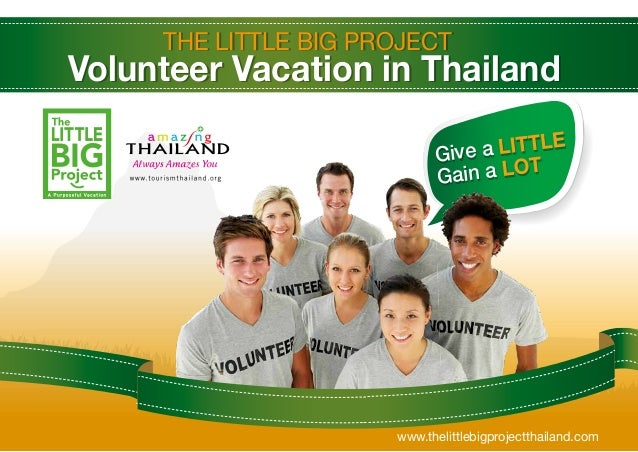 THE LITTLE BIG PROJECTVolunteer Vacation in Thailandwww.thelittlebigprojectthailand.comGive a LITTLEGain a LOT