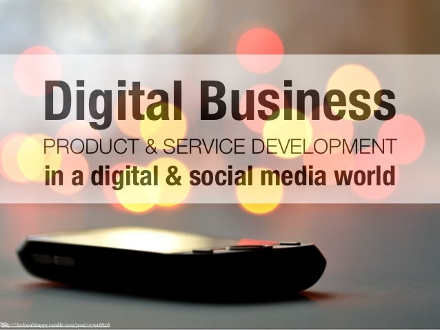 Digital Business                 PRODUCT & SERVICE DEVELOPMENT                 in a digital & social media worldhttp://fuc...