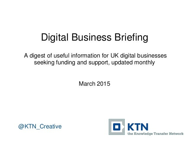Digital Business Briefing A digest of useful information for UK digital businesses seeking funding and support, updated mo...