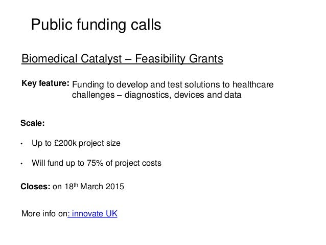 Public funding calls Key feature: Scale: • Up to £200k project size • Will fund up to 75% of project costs Closes: on 18th...
