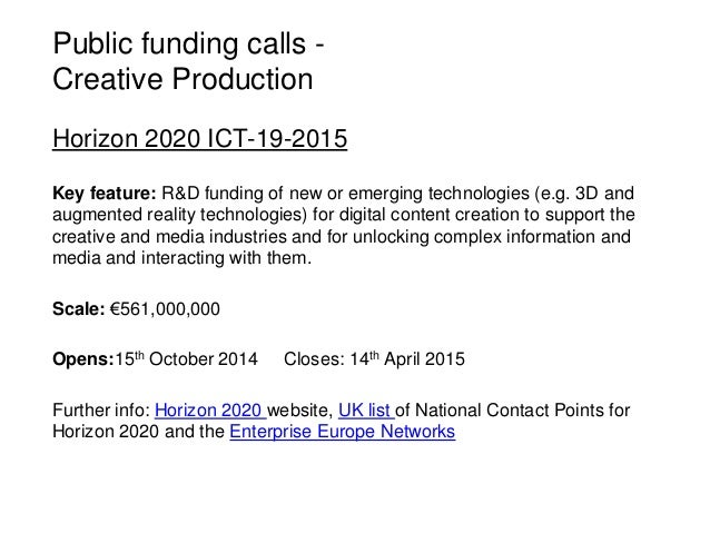 Public funding calls - Creative Production Horizon 2020 ICT-19-2015 Key feature: R&D funding of new or emerging technologi...