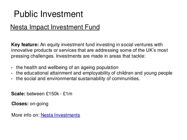Public Investment Nesta Impact Investment Fund Key feature: An equity investment fund investing in social ventures with in...