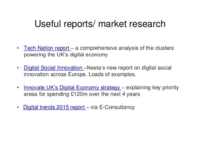 Useful reports/ market research • Tech Nation report – a comprehensive analysis of the clusters powering the UK's digital ...