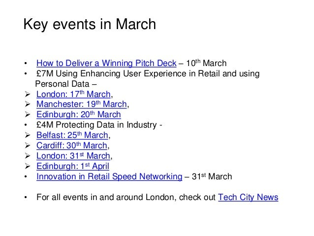 Key events in March • How to Deliver a Winning Pitch Deck – 10th March • £7M Using Enhancing User Experience in Retail and...