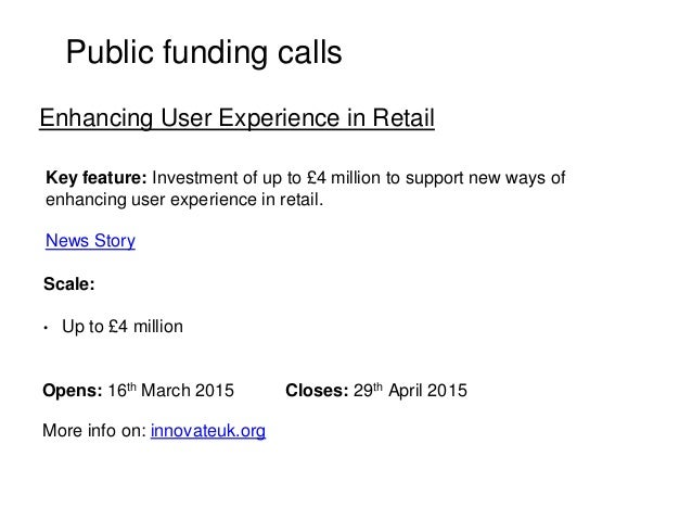 Public funding calls Key feature: Investment of up to £4 million to support new ways of enhancing user experience in retai...
