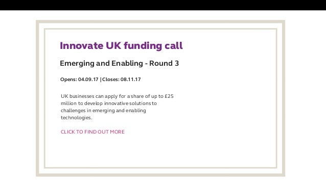 Emerging and Enabling - Round 3 Innovate UK funding call UK businesses can apply for a share of up to £25 million to deve...