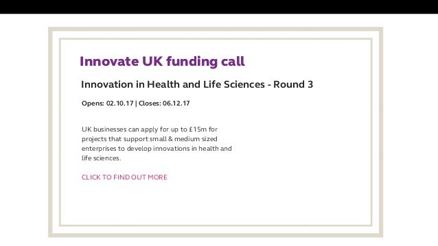 Innovation in Health and Life Sciences - Round 3  Innovate UK funding call UK businesses can apply for up to £15m for pro...