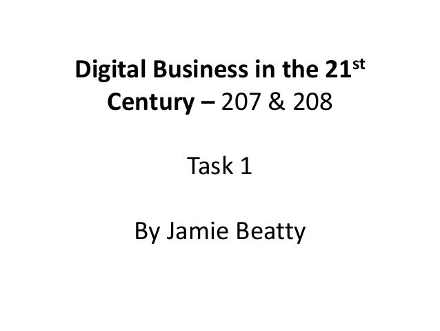 Digital Business in the 21st Century – 207 & 208 Task 1 By Jamie Beatty