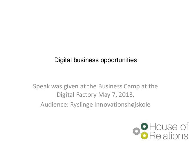 Digital business opportunitiesSpeak was given at the Business Camp at theDigital Factory May 7, 2013.Audience: Ryslinge In...