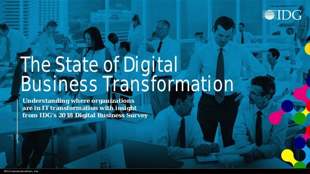 IDG Communications, Inc. Understanding where organizations are in IT transformation with insight from IDG's 2018 Digital B...