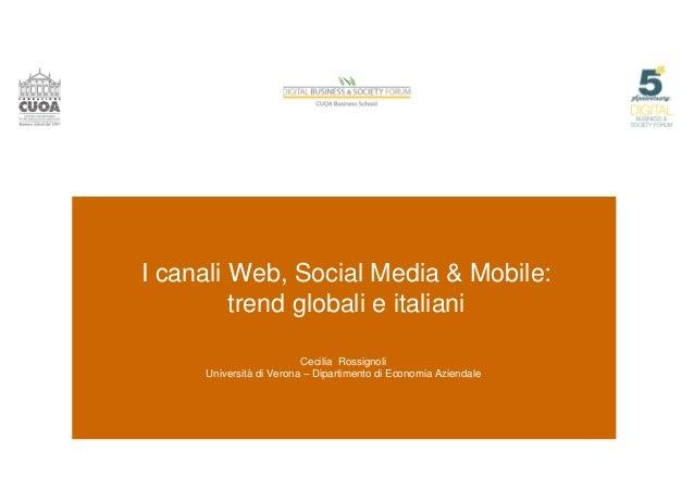 I canali Web, Social Media & Mobile: trend globali e italiani Cecilia Rossignoli Università di Verona – Dipartimento di Ec...